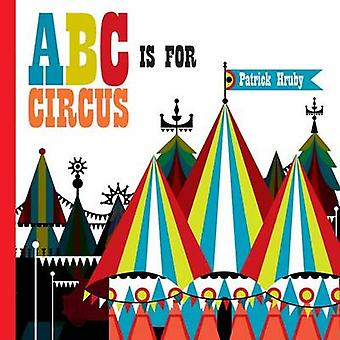 ABC is for Circus by Emily Hruby - 9781623261078 Book
