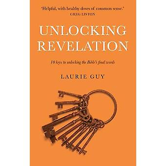 Unlocking Revelation - 10 Keys to Unlocking the Bible's Final Words by