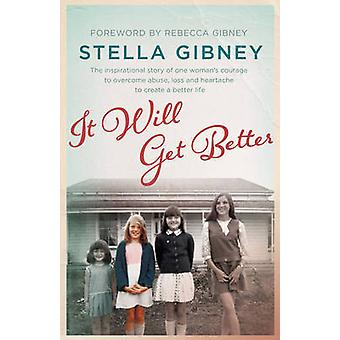 It Will Get Better - The Inspirational Story of One Woman's Courage to