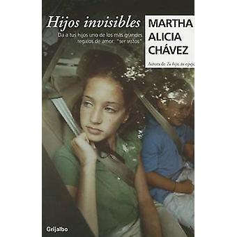 Hijos Invisible by Martha Alicia Chavez - 9786073106122 Book