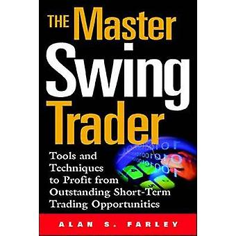 The Master Swing Trader - Tools and Techniques to Profit from Outstand