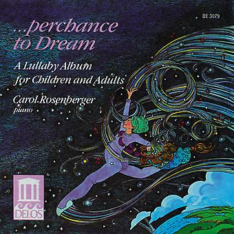 Carol Rosenberger - Perchance to Dream-a Lullaby Album for Children and Adults [CD] USA import