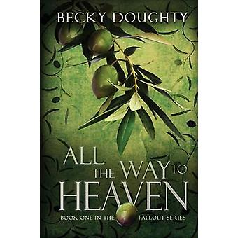 All the Way to Heaven by Becky Doughty - 9781634221399 Book