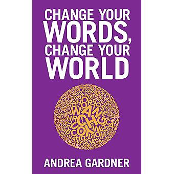 Change Your Words, Change Your World 9781848508088