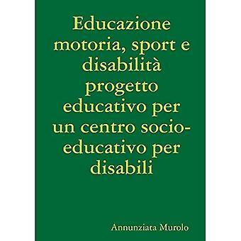 Educazione Motoria, Sport E� Disabilit Progetto Educativo Per Un Centro Socio-Educativo Per Disabili