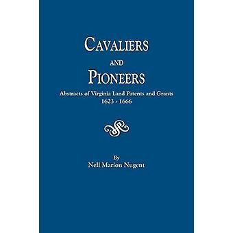 Cavaliers and Pioneers. Abstracts of Virginia Land Patents and Grants 16231666 by Nugent & Nell Marion