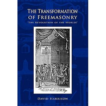 The Transformation of Freemasonry by Harrison & David