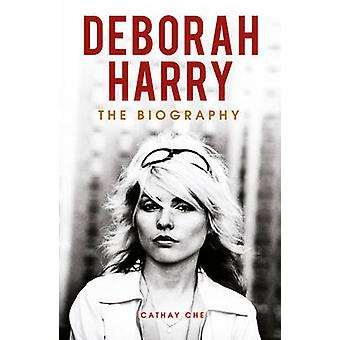 Deborah Harry  The Biography by Cathay Che