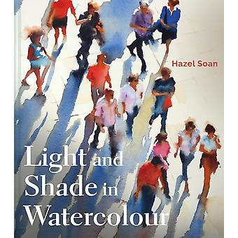 Light and Shade in Watercolour by Hazel Soan