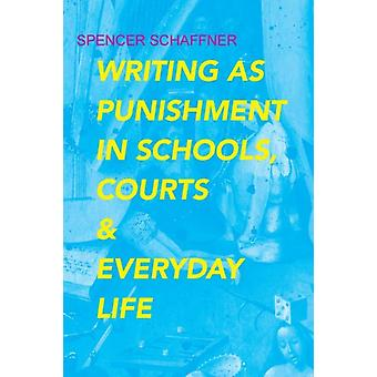 Writing as Punishment in Schools Courts and Everyday Life by Spencer Schaffner