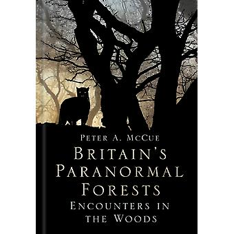 Britains Paranormal Forests by Peter A McCue