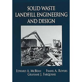 Solid Waste Landfill Engineering and Design by McBean & Edward A.