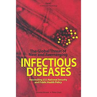 The Global Threat of New and Reemerging Infectious Diseases Reconciling U.S.National Security and Public Health Policy by Brower & Jennifer