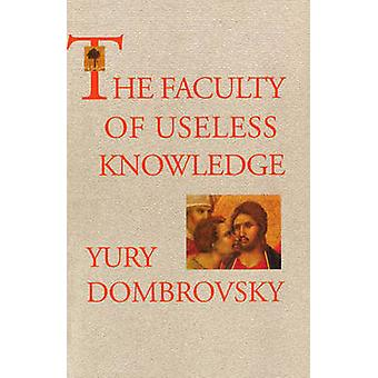 The Faculty of Useless Knowledge by Yury Dombrovsky & IUril Dombrovskii & Translated by Alan Myers