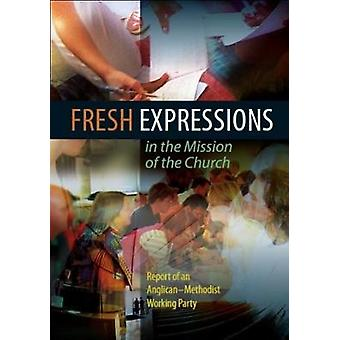 Fresh Expressions in the Mission of the Chuch A Report of an AnglicanMethodist Working Party by Church House Publishing
