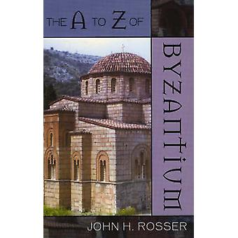 A to Z of Byzantium by Rosser & John H.