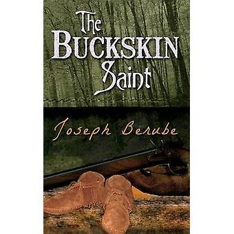 The Buckskin Saint by Berube & Joseph