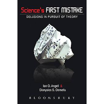 Sciences First Mistake Delusions in Pursuit of Theory por Angell & Ian O.