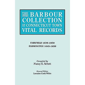 The Barbour Collection of Connecticut Town Vital Records. Volume 12 Fairfield 16391850 Farmington 16451850 by White & Lorraine Cook