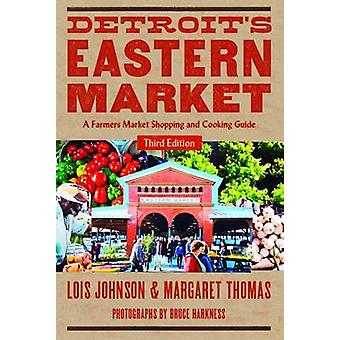 Detroits Eastern Market A Farmers Market Shopping and Cooking Guide Third Edition by Johnson & Lois