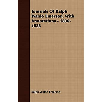 Journals Of Ralph Waldo Emerson With Annotations  18361838 by Emerson & Ralph Waldo