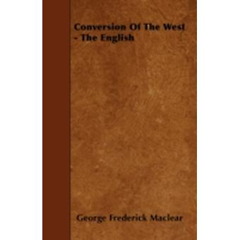Conversion Of The West  The English by Maclear & George Frederick