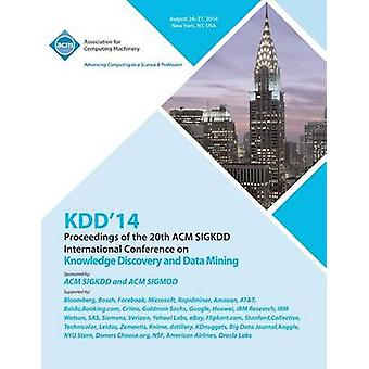 KDD 14 Vol 1  20th ACM SIGKDD Conference on Knowledge Discovery and Data Mining by KDD 14 Conference Committee