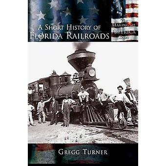 A Short History of Florida Railroads by Turner & Gregg