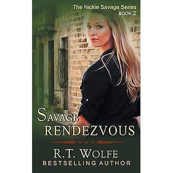 Savage Rendezvous The Nickie Savage Series Book 2 by Wolfe & R. T.