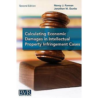 Calculating Economic Damages in Intellectual Property Infringement Cases by Fannon & Nancy J.