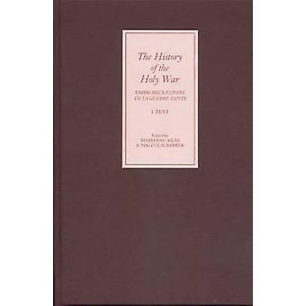 The History of the Holy War Ambroises Estoire de La Guerre Sainte I. Text II. Translation by Ambroise