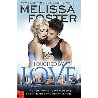 Touched by Love Love in Bloom The Remingtons by Foster & Melissa