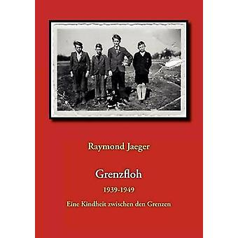 Grenzfloh19391949 Eine Kindheit zwischen den Grenzen by Jaeger & Raymond