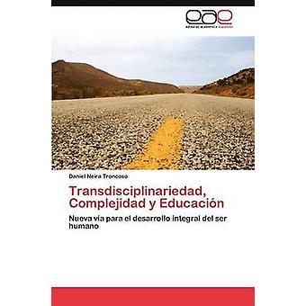 Transdisciplinariedad Complejidad y Educacin par Neira Troncoso Daniel