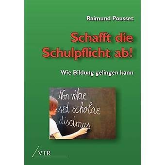 Schafft die Schulpflicht ab by Pousset & Raimund