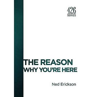 The Reason Why Youre Here by Erickson & Ned