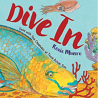 Dive In - Swim With Sea Creatures at Their Actual Size by Roxie Munro