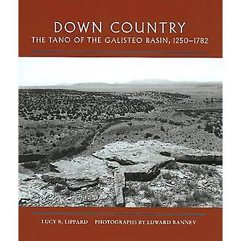 Down Country - The Tano of the Galisteo Basin - 1250-1782 by Lucy R. L