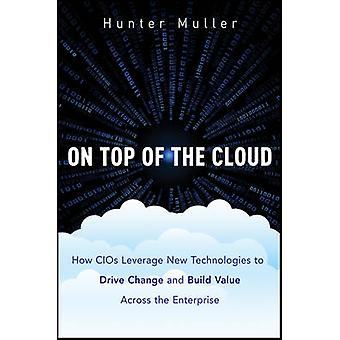 On Top of the Cloud - How CIOs Leverage New Technologies to Drive Chan