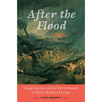After the Flood - Imagining the Global Environment in Early Modern Eur