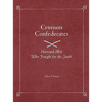 Crimson Confederates - Harvard Men Who Fought for the South by Helen P