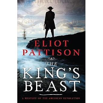 The King's Beast - A Mystery of the American Revolution by Eliot Patti