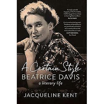 A Certain Style - Beatrice Davis - a literary life by Jacqueline Kent