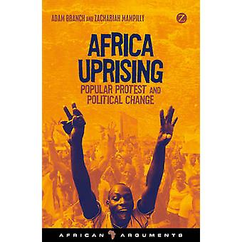 Africa Uprising - Popular Protest and Political Change by Adam Branch