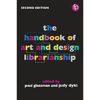 The Handbook of Art and Design Librarianship - 2nd Edition by Paul Gl
