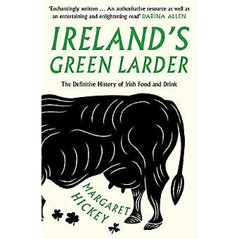 Ireland's Green Larder - The Definitive History of Irish Food and Drin