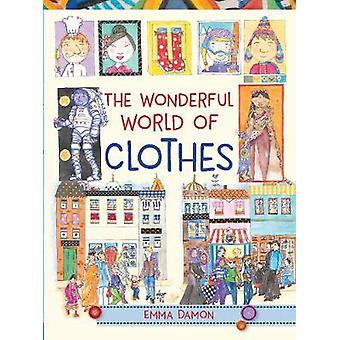 The Wonderful World of Clothes by Emma Damon - 9781910959176 Book