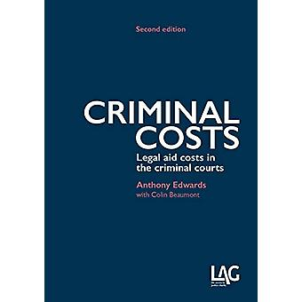 Criminal Costs - Legal aid costs in the criminal courts by Anthony Edw