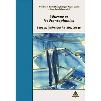 L'Europe Et Les Francophonies: Langue, Litt rature, Histoire, Image (Documents Pour L'Histoire Des Francophonies. Theorie)