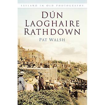 Dun Laoghaire Rathdown  Ireland in Old Photographs by Pat Walsh